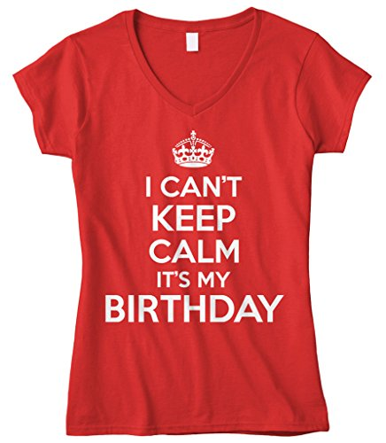 Cybertela Women's I Can't Keep Calm It's My Birthday Fitted V-Neck T-Shirt (Red, X-Large)