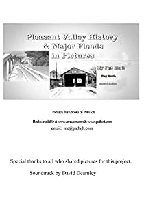 Pleasant Valley History & Major Floods in Pictures
