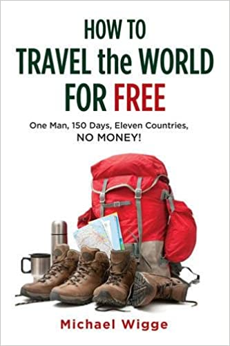 how to travel the world for free one man 150 days eleven