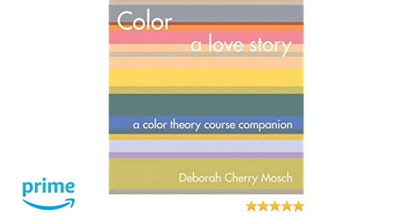 Color a love story a color theory course companion deborah cherry color a love story a color theory course companion deborah cherry mosch 9781483440002 amazon books fandeluxe Gallery