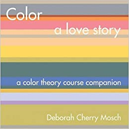 color a love story a color theory course companion deborah cherry mosch 9781483440002 amazoncom books - Books On Color Theory