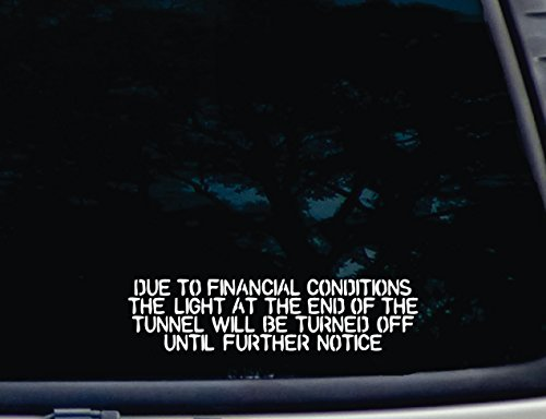 Due to Financial Conditions The light at the end of the tunnel will be turned off until further notice - 9