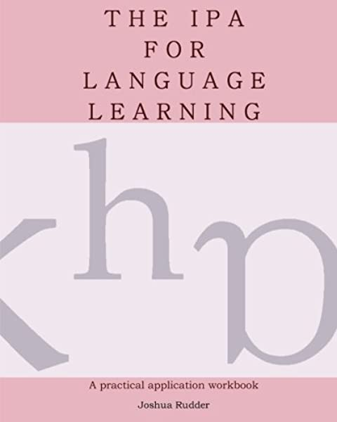 Amazon Com The Ipa For Language Learning An Introduction To The International Phonetic Alphabet 9781453837085 Rudder Joshua Books