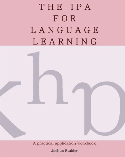 The IPA for Language Learning: An Introduction to the International Phonetic Alphabet
