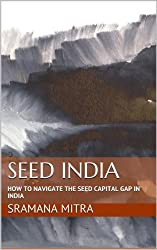 Seed India: How To Navigate The Seed Capital Gap In India (Entrepreneur Journeys Book 7)
