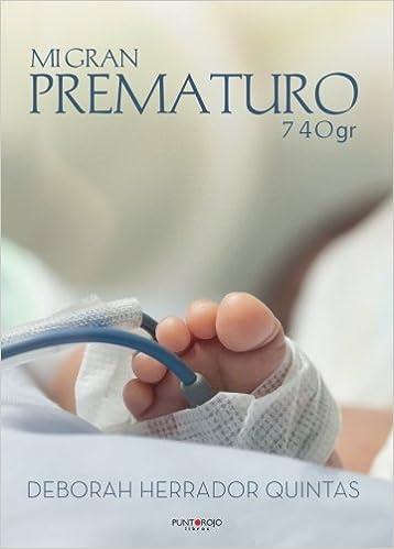 Mi gran prematuro-740gr (Spanish Edition): Deborah Herrador: 9788417205157: Amazon.com: Books