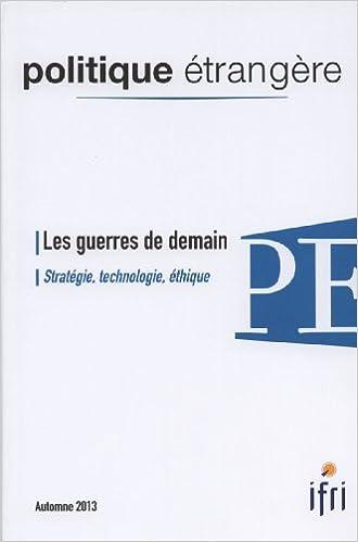 Téléchargement Les guerres de demain - Stratégie, technologie, éthique (Politique étrangère 3/2013) epub pdf