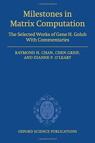 Milestones in Matrix Computation: The selected works of Gene H. Golub with commentaries (Oxford Science Publications)