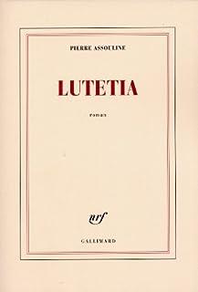 Lutetia : roman, Assouline, Pierre