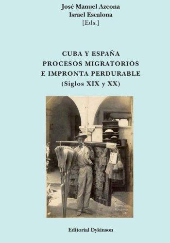 Cuba y España. Procesos migratorios e impronta perdurable (Spanish Edition) [Jose Manuel Azcona Pastor - Israel Escalona Chadez] (Tapa Blanda)