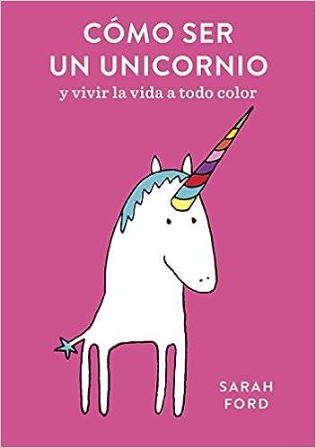Cómo ser un unicornio: y vivir la vida a todo color (Pequeños libros) Tapa blanda