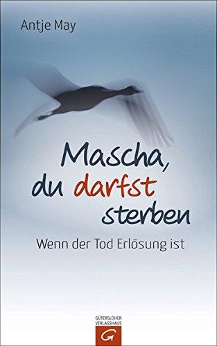 Mascha, du darfst sterben: Wenn der Tod Erlösung ist