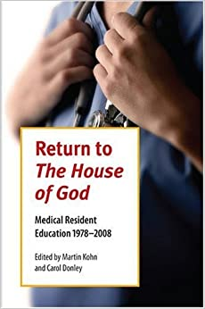 Return To The House Of God: Medical Resident Education 1978-2008 (Literature and Medicine) (2008-10-30)