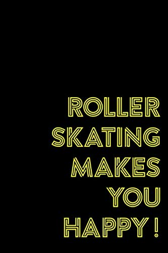Roller Skating Makes You Happy!: Roller Skate Notebook Journal Composition Blank Lined Diary Notepad 120 Pages Paperback Black Black por Patterson AK, Louisa