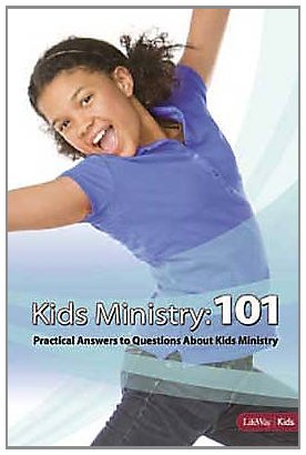 Kids Ministry 101: Practical Answers to Your Questions About Kids Ministry (Lifeway Kids)