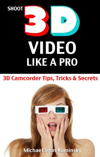 Camcorder Service Manual (Shoot 3D Video Like a Pro: 3D Camcorder Tips, Tricks & Secrets - the 3D Movie Making Manual They Forgot to Include)