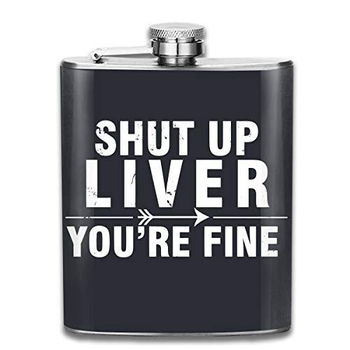 - Stainless Steel Hip Flask, 7 OZ Shut Up Liver Youre Fine Pocket Bottle For Drinking Liquor Vodka