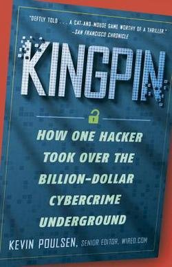Kevin Poulsen: Kingpin : How One Hacker Took Over the Billion-Dollar Cybercrime Underground (Paperback); 2012 Edition