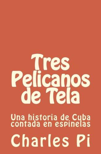 Tres Pelicanos de Tela: Una historia de Cuba contada en espinelas (Spanish Edition)