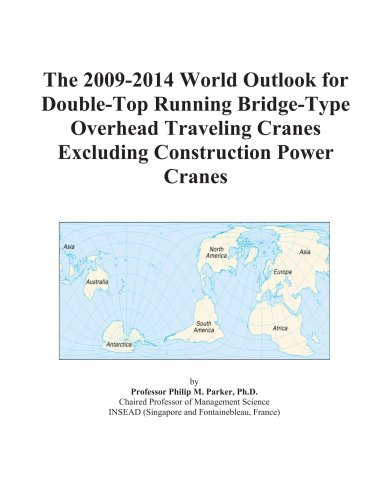 The 2009-2014 World Outlook for Double-Top Running Bridge-Type Overhead Traveling Cranes Excluding C