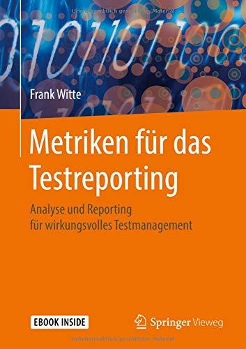 Metriken für das Testreporting: Analyse und Reporting für wirkungsvolles Testmanagement Taschenbuch – 16. April 2018 Frank Witte Springer Vieweg 3658198443 Informationstechnologie