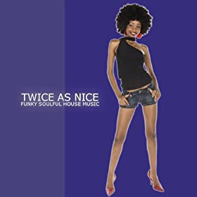 Twice as nice funky soulful house music for Nice house music