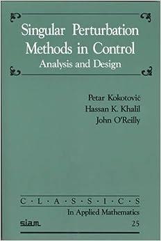 Singular Perturbation Methods in Control: Analysis and Design (Classics in Applied Mathematics)