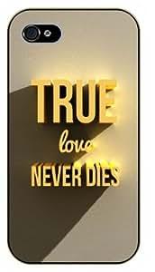 iPhone 4 / 4s True ove never dies - Black plastic case / Inspirational and motivational life quotes / SURELOCK AUTHENTIC