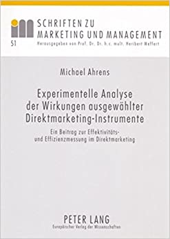 Experimentelle Analyse Der Wirkungen Ausgewaehlter Direktmarketing-Instrumente: Ein Beitrag Zur Effektivitaets- Und Effizienzmessung Im Direktmarketing (Schriften Zu Marketing Und Management)