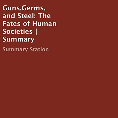 Guns,Germs, and Steel: The Fates of Human Societies | Summary