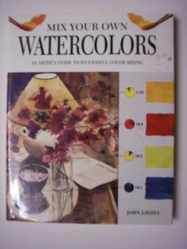 Mix Your Own Watercolors: An Artist's Guide to Successful Color Mixing ()