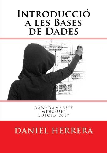 Introducció a les Bases de Dades: daw/dam/asix MP02-UF1 (Catalán) Tapa blanda – 28 ago 2016 Sr Daniel Herrera StackOverflow Great People 153735096X