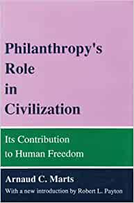 the importance and role of philanthropy to the humane society This chapter notes the increasing role of philanthropy in health care and discusses how  disadvantaged in society is an  enhance importance of philanthropy.