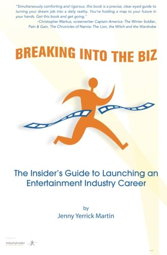 Breaking Into The Biz: The Insider's Guide to Launching An Entertainment Industry Career