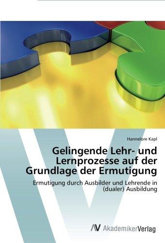 Gelingende Lehr- und Lernprozesse auf der Grundlage der Ermutigung: Ermutigung durch Ausbilder und Lehrende in (dualer) Ausbildung