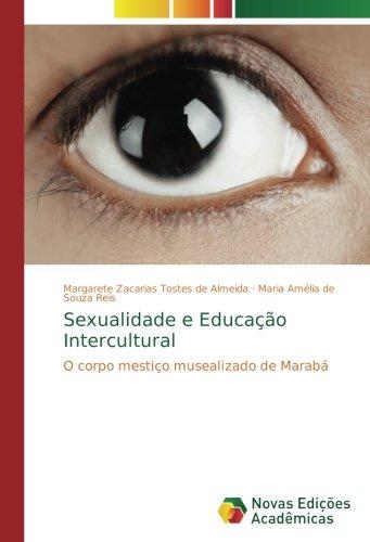 Sexualidade e Educação Intercultural: O corpo mestiço musealizado de Marabá (Portuguese Edition) pdf epub