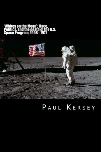 'Whitey on the Moon': Race, Politics, and the death of the U.S. Space Program, 1958 - 1972 ebook