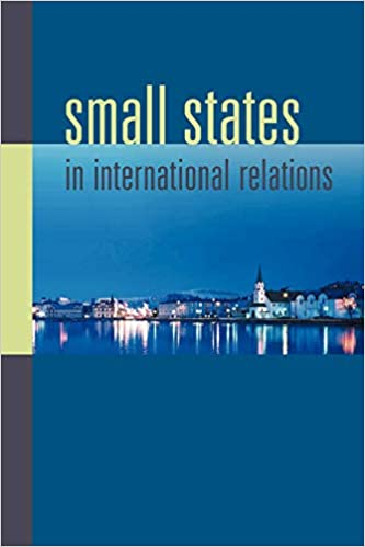 Small States in International Relations (New Directions in