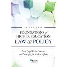Foundations of Higher Education Law & Policy: Basic Legal Rules, Concepts, and Principles for Student Affairs