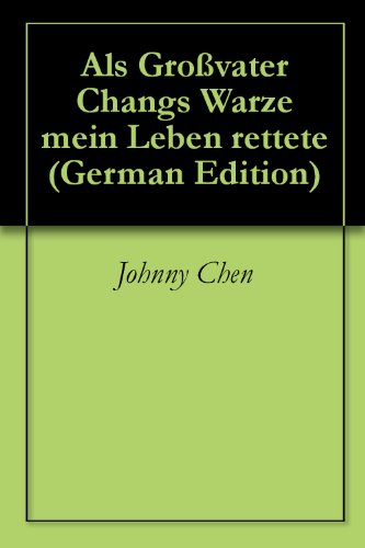 Als Großvater Changs Warze mein Leben rettete (German Edition)