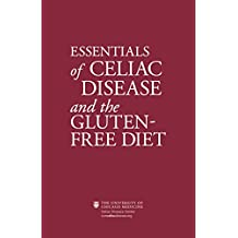 Essentials of Celiac Disease and the Gluten-Free Diet: Living Gluten Free with Celiac / Coeliac Disease & Gluten Sensitivity