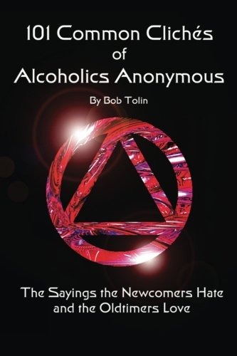 101 Common Cliches of Alcoholics Anonymous: The Sayings the ...
