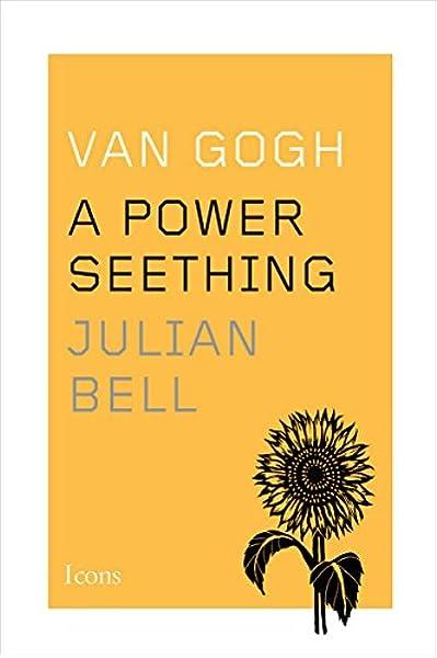 Van Gogh: A Power Seething (Icons): Bell, Julian: 9780544343733:  Amazon.com: Books