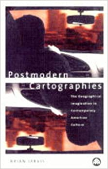 Postmodern Cartographies: Geographical Imagination in Contemporary American Culture
