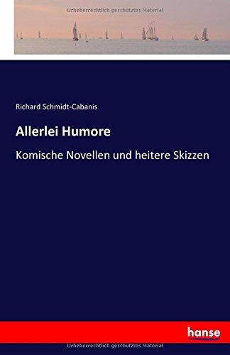 Allerlei Humore: Komische Novellen und heitere Skizzen  [Schmidt-Cabanis, Richard Schmidt-Cabanis] (Tapa Blanda)