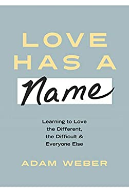 Love Has a Name: Learning to Love the Different, the Difficult, and Everyone Else