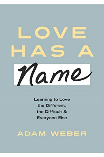 Book Cover: Love Has a Name: Learning to Love the Different, the Difficult, and Everyone Else