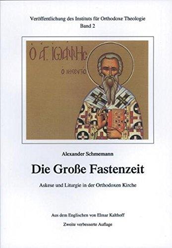 Die Große Fastenzeit. Askese und Liturgie in der Orthodoxen Kirche (Veröffentlichungen des Instituts für Orthodoxe Theologie)
