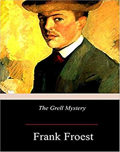 The Grell Mystery - Original, Unabriged, Full Active Table Of Contents (ANNOTATED)