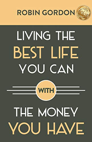 Living the Best Life You Can with the Money You Have: Create a Financial Plan That Works for You by [Gordon, Robin]